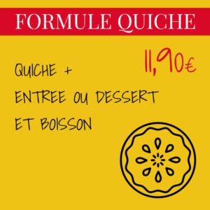 QUICHE + ENTREE OU DESSERT ET BOISSON